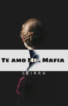 Te amo Mr. Mafia by JustSeirra