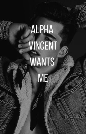 Alpha Vincent Wants Me | Completed ✅ by CuteLimes