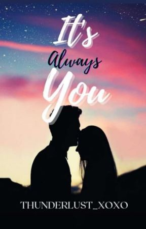 It's Always You ( Under Revision And On Going) by ThUndErLuSt_XOXO