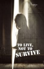 To Live, Not To Survive by Clappyu