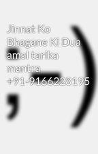 Jinnat Ko Bhagane Ki Dua amal tarika mantra +91-9166228195 by Islamicamliyat
