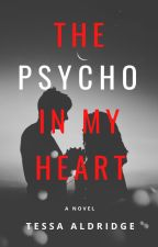 The Psycho In My Heart by writergirl524