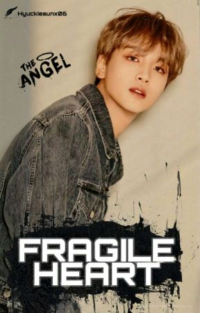 Fragile Heart [Markhyuck] by Hyuckiesunx06