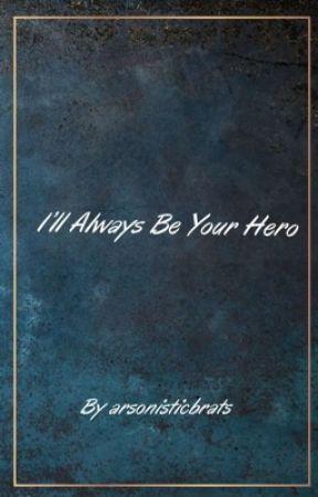 I'll always be your hero by arsonisticbratsunite