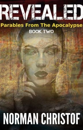 Revealed - Parables From The Apocalypse - Book 2 by NormanChristof