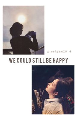 Đọc truyện [Wenrene] | We Could Still Be Happy