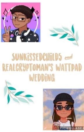 SunkissedChild5 and RealcryPtoman's Wattpad Wedding by SunkissedChild5