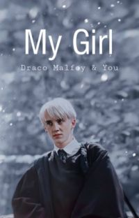 My Girl | Draco Malfoy & You cover