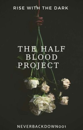 The Half-Blood Project by NeverBackDown001