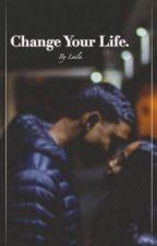 Change Your Life. by laigloinski