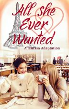[✓] All She Ever Wanted    JenLisa by lisaonthetop