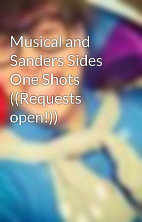 Musical and Sanders Sides One Shots ((Requests open!)) by FloweryFields2
