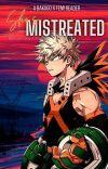She's Mistreated   K. Bakugo x Reader  cover