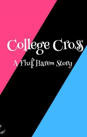 College Cross | Fluff Harem Story by LunaniticMoon