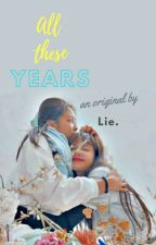 All These Years (Jenlisa) ✓ by Lieisthename