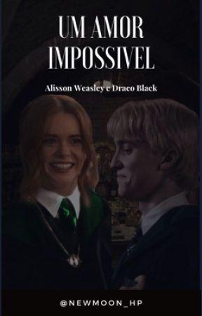 O amor impossível -Draco Black and Alisson Weasley  by newmoon_hp