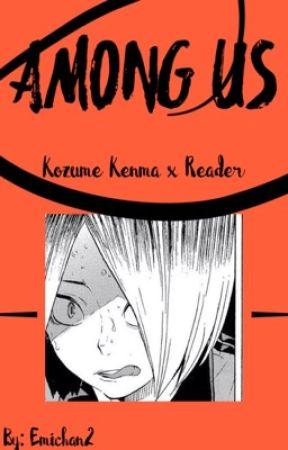 AMONG US                   [Kozume Kenma x Reader] by EmiChan2