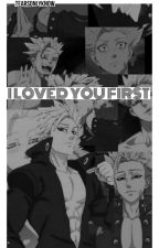 I Loved You First (Ban Seven Deadly Sins)  by Tearsonlyknow