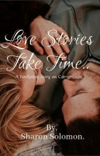 LOVE STORIES TAKE TIME  by CarryxSharon