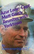 Azur Lane: Capt. Matt Garth Reunites with Yorktown by AwesomeNinja1027