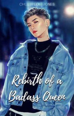 Rebirth of a Badass Queen ▶️ by chubbyeol_jones