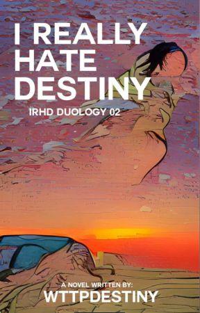 I Really Hate Destiny [UR] (IRHD Duology #2) by wttpdestiny