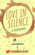 Love in Silence: A Textserye [closed] ni WattpadRomancePH