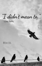 """""""I didn't mean to."""" by Diny2006"""