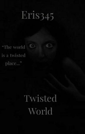 Twisted World: Short Horror Stories  by Eris345