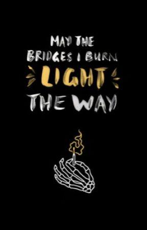 May the bridges I burn light the way by femitana