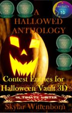 A Hallowed Anthology: Contest Entries for Halloween Vault 3D by darthwitty