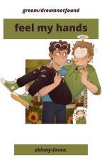 feel my hands. (dnf x gream) by skinny-lovee