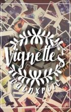 Vignettes by cathxrtics