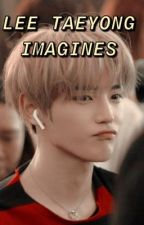 NCT Lee Taeyong Imagines by seoltangsweett
