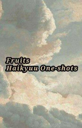 Fruits   Haikyuu One-shots  by An_inconvenience