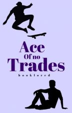 Ace of No Trades by booklored
