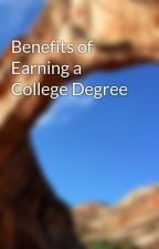 Benefits of Earning a College Degree by simran1241