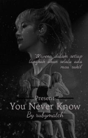 You Never Know ✔ by rubymatcha