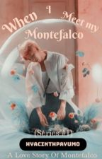 When I Meet My Montefalco (Montefalco Series #1)-[ON-GOING] by Yacinth_Taetzu01