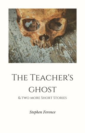 The Teacher's Ghost and Two Other Short Stories by stevef2879