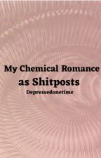 My Chemical Romance as Shitposts by Depressedonetime