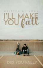 I'll Make You Fall (On Hold!) by Luving_nora