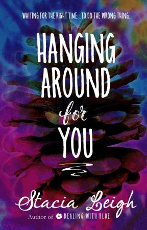 Hanging Around for You by StaciaLeighAuthor