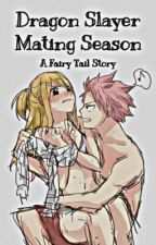 Dragon Slayer Mating Season: A Fairy Tail Story by Eljetixd