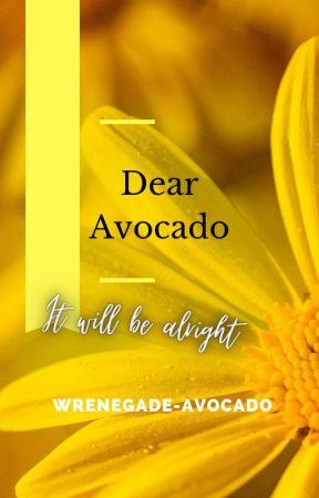 Dear Avocado by wrenegade-avocado