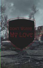 Don't Worry My Love ~ D.D by yiiiikesizzy
