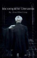 𝓘𝓷𝓬𝓸𝓶𝓹𝓵𝓮𝓽𝓮 𝓓𝓻𝓮𝓪𝓶𝓼 | A Draco Malfoy Story by Drac0Darling