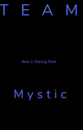 Team Mystic Book 1: Starting Point by ZTC090908