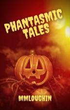 Phantasmic Tales by mmloughin