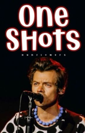 One Shots | H. Styles by hunflowers